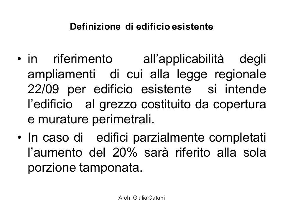 Arch. Giulia Catani Definizione di edificio esistente in riferimento allapplicabilità degli ampliamenti di cui alla legge regionale 22/09 per edificio