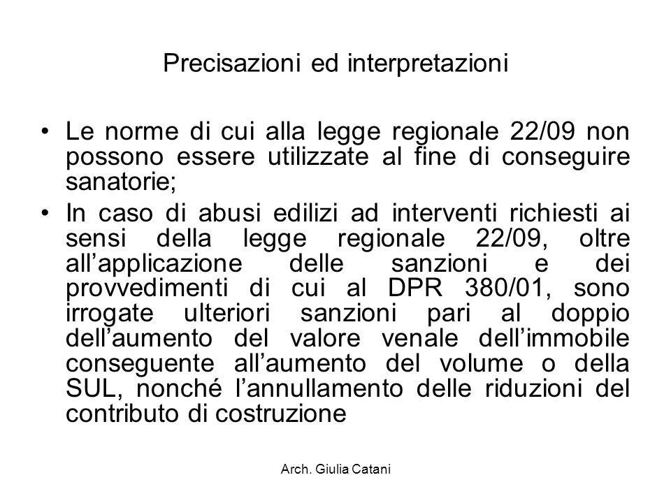 Arch. Giulia Catani Precisazioni ed interpretazioni Le norme di cui alla legge regionale 22/09 non possono essere utilizzate al fine di conseguire san