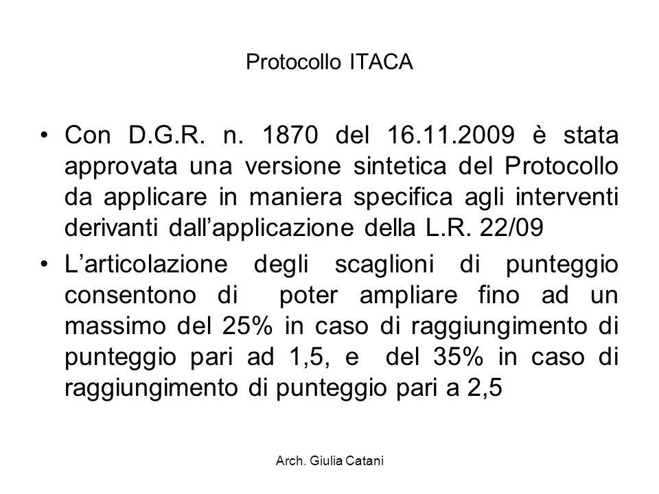 Arch. Giulia Catani Protocollo ITACA Con D.G.R. n. 1870 del 16.11.2009 è stata approvata una versione sintetica del Protocollo da applicare in maniera