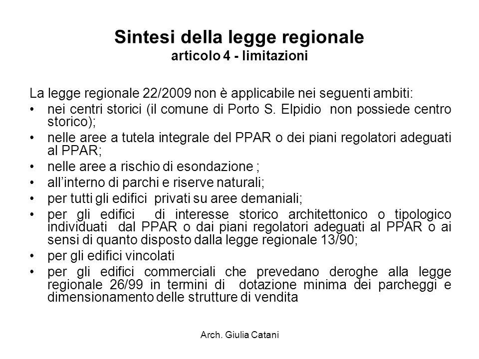 Arch. Giulia Catani Sintesi della legge regionale articolo 4 - limitazioni La legge regionale 22/2009 non è applicabile nei seguenti ambiti: nei centr
