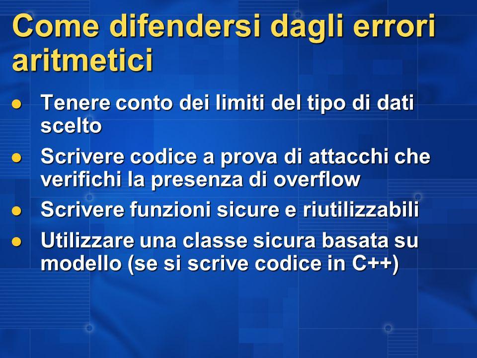 Come difendersi dagli errori aritmetici Tenere conto dei limiti del tipo di dati scelto Tenere conto dei limiti del tipo di dati scelto Scrivere codic