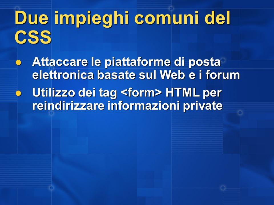Due impieghi comuni del CSS Attaccare le piattaforme di posta elettronica basate sul Web e i forum Attaccare le piattaforme di posta elettronica basat