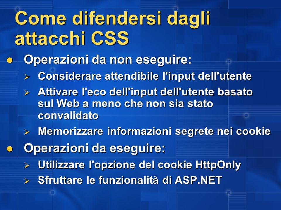 Come difendersi dagli attacchi CSS Operazioni da non eseguire: Operazioni da non eseguire: Considerare attendibile l'input dell'utente Considerare att