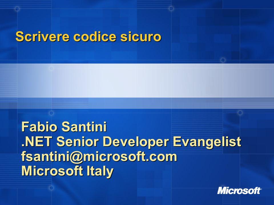 Scrivere codice sicuro Fabio Santini.NET Senior Developer Evangelist fsantini@microsoft.com Microsoft Italy