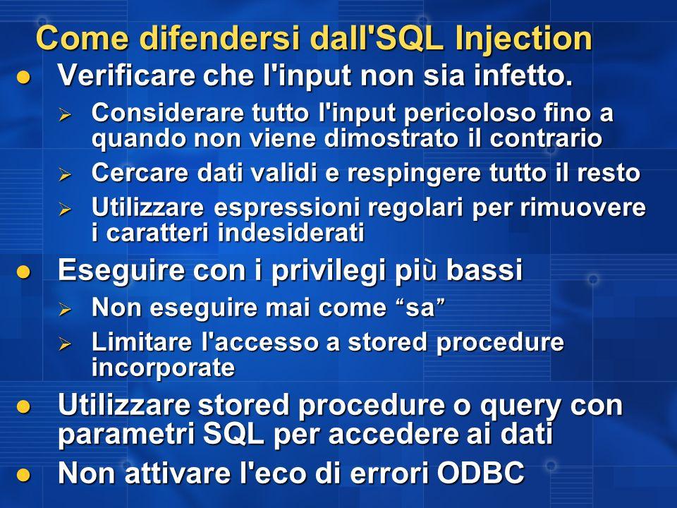 Come difendersi dall'SQL Injection Verificare che l'input non sia infetto. Verificare che l'input non sia infetto. Considerare tutto l'input pericolos