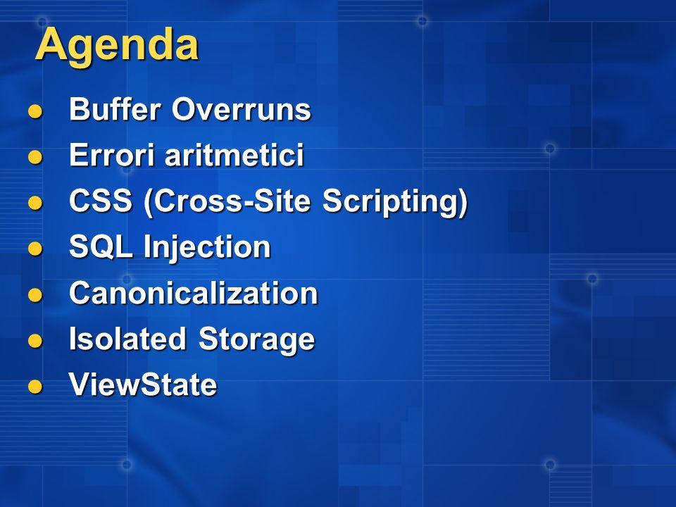 Agenda Buffer Overruns Buffer Overruns Errori aritmetici Errori aritmetici CSS (Cross-Site Scripting) CSS (Cross-Site Scripting) SQL Injection SQL Inj