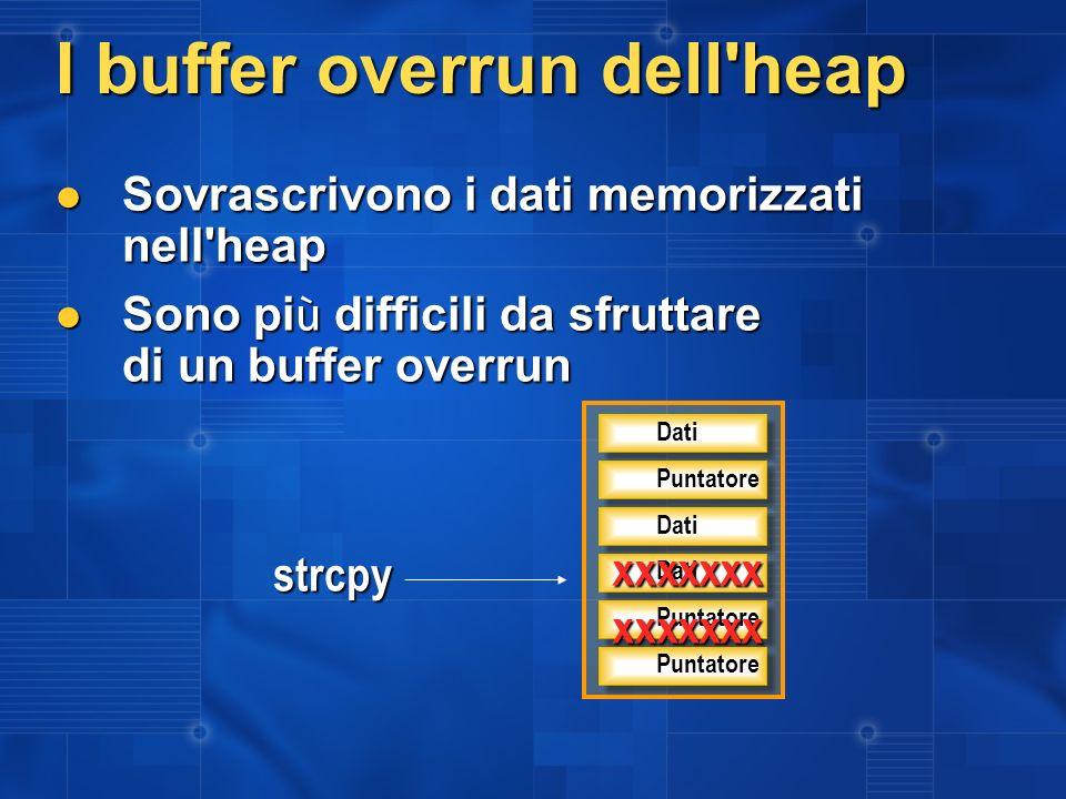 I buffer overrun dell'heap Sovrascrivono i dati memorizzati nell'heap Sovrascrivono i dati memorizzati nell'heap Sono pi ù difficili da sfruttare di u
