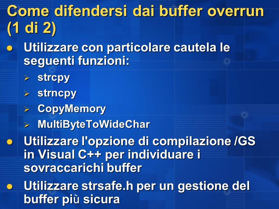 Come difendersi dai buffer overrun (1 di 2) Utilizzare con particolare cautela le seguenti funzioni: Utilizzare con particolare cautela le seguenti fu