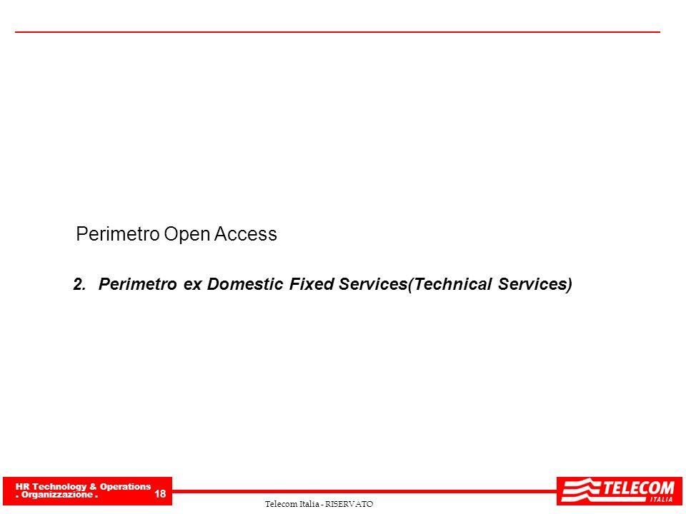 HR Technology & Operations. Organizzazione. 18 Telecom Italia - RISERVATO Perimetro Open Access 2.Perimetro ex Domestic Fixed Services(Technical Servi
