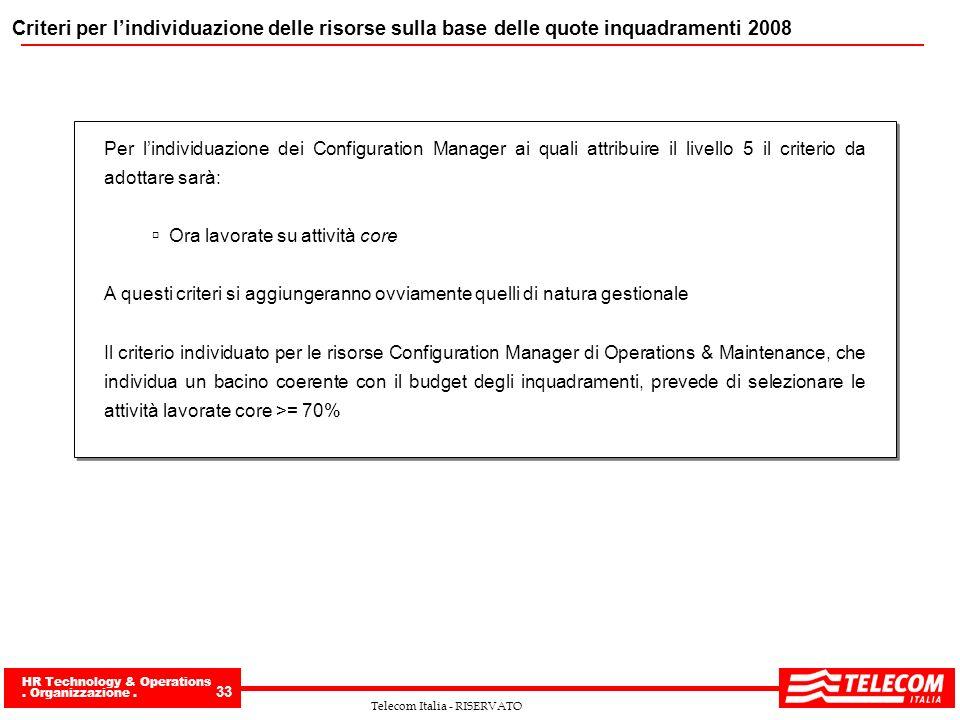 HR Technology & Operations. Organizzazione. 33 Telecom Italia - RISERVATO Criteri per lindividuazione delle risorse sulla base delle quote inquadramen