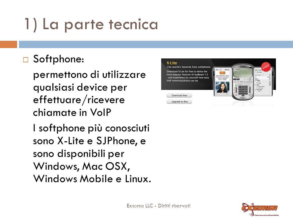 1) La parte tecnica Exsorsa LLC - Diritti riservati Softphone: permettono di utilizzare qualsiasi device per effettuare/ricevere chiamate in VoIP I softphone più conosciuti sono X-Lite e SJPhone, e sono disponibili per Windows, Mac OSX, Windows Mobile e Linux.