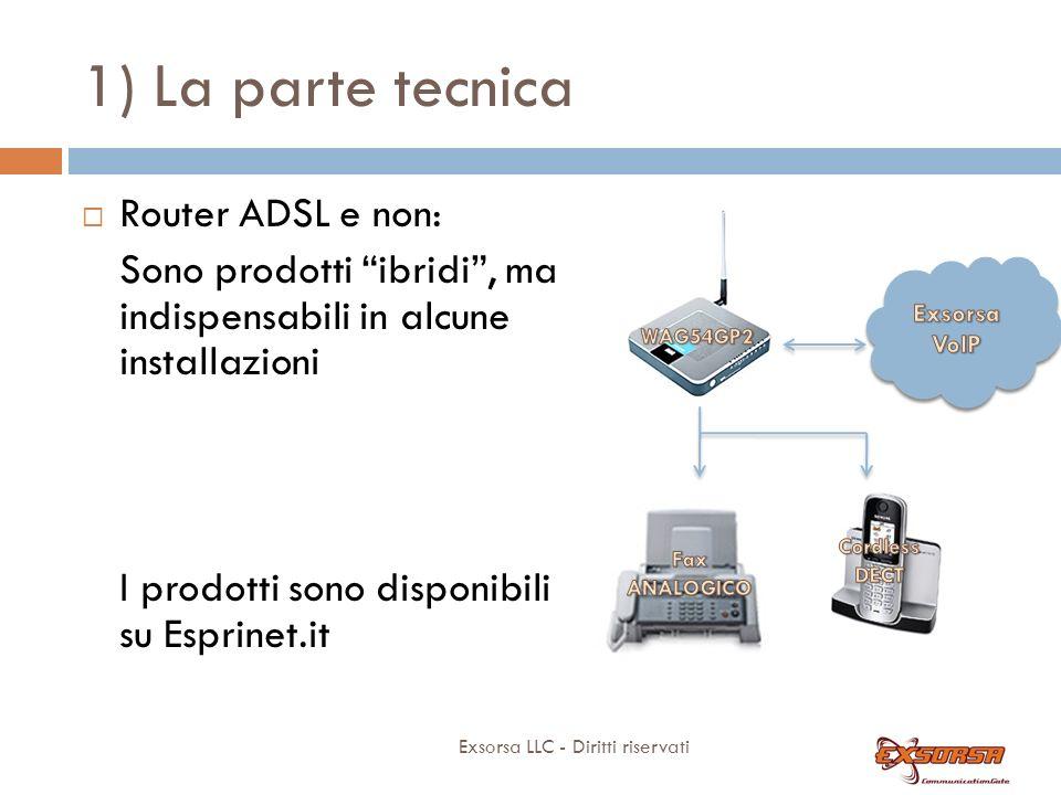 1) La parte tecnica Exsorsa LLC - Diritti riservati Router ADSL e non: Sono prodotti ibridi, ma indispensabili in alcune installazioni I prodotti sono