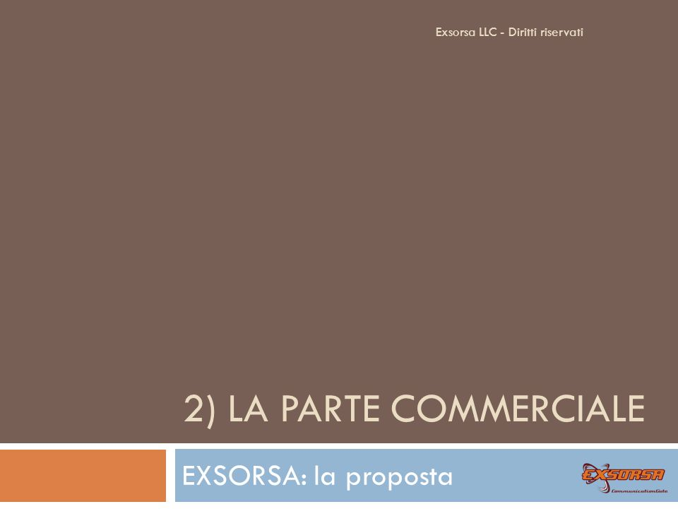 2) LA PARTE COMMERCIALE EXSORSA: la proposta Exsorsa LLC - Diritti riservati