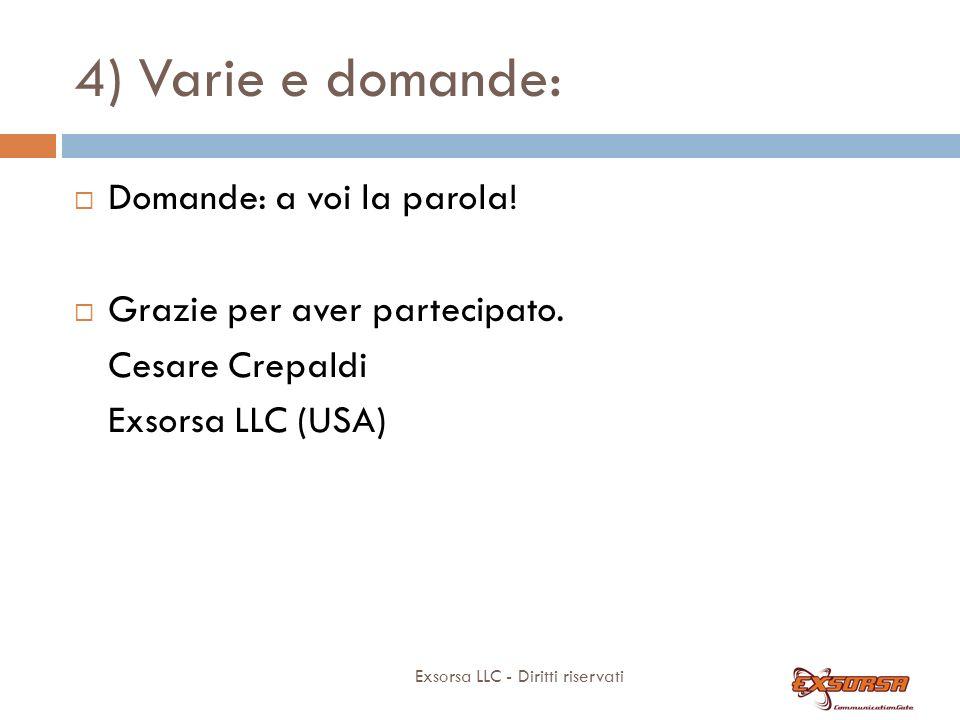4) Varie e domande: Exsorsa LLC - Diritti riservati Domande: a voi la parola! Grazie per aver partecipato. Cesare Crepaldi Exsorsa LLC (USA)