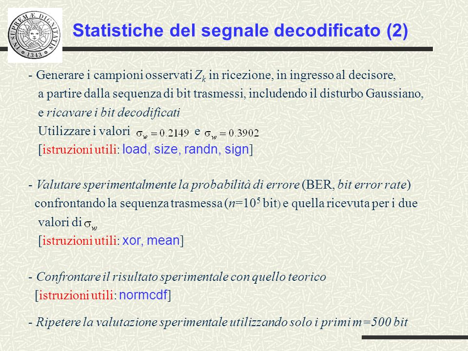 - Generare i campioni osservati Z k in ricezione, in ingresso al decisore, a partire dalla sequenza di bit trasmessi, includendo il disturbo Gaussiano