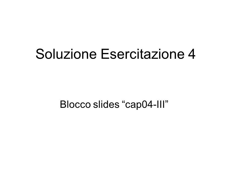 Soluzione Esercitazione 4 Blocco slides cap04-III