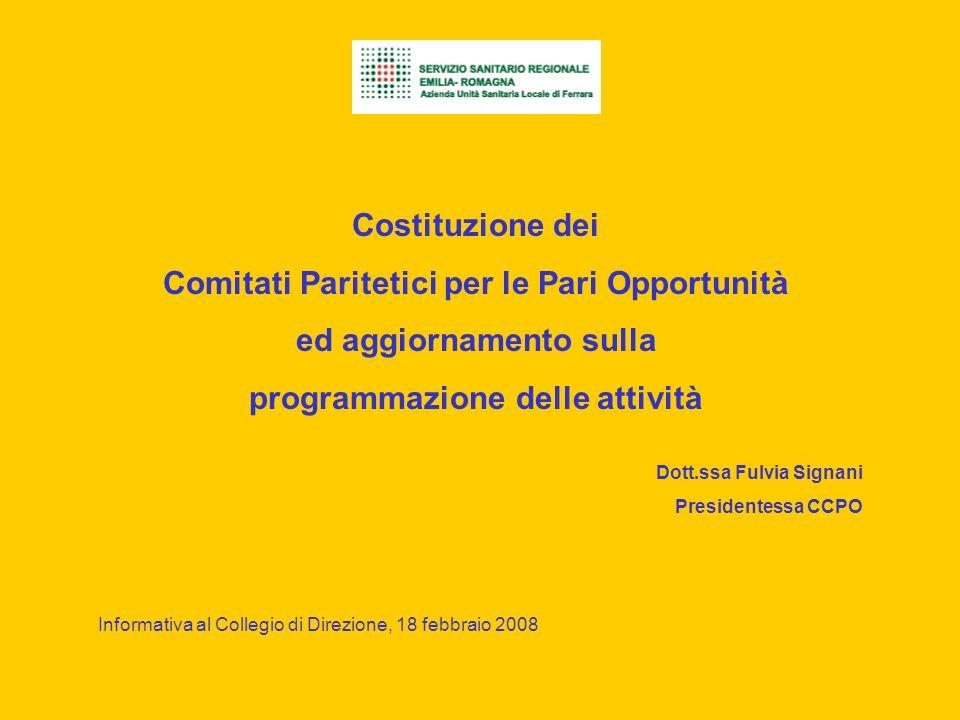 Costituzione dei Comitati Paritetici per le Pari Opportunità ed aggiornamento sulla programmazione delle attività Dott.ssa Fulvia Signani Presidentessa CCPO Informativa al Collegio di Direzione, 18 febbraio 2008