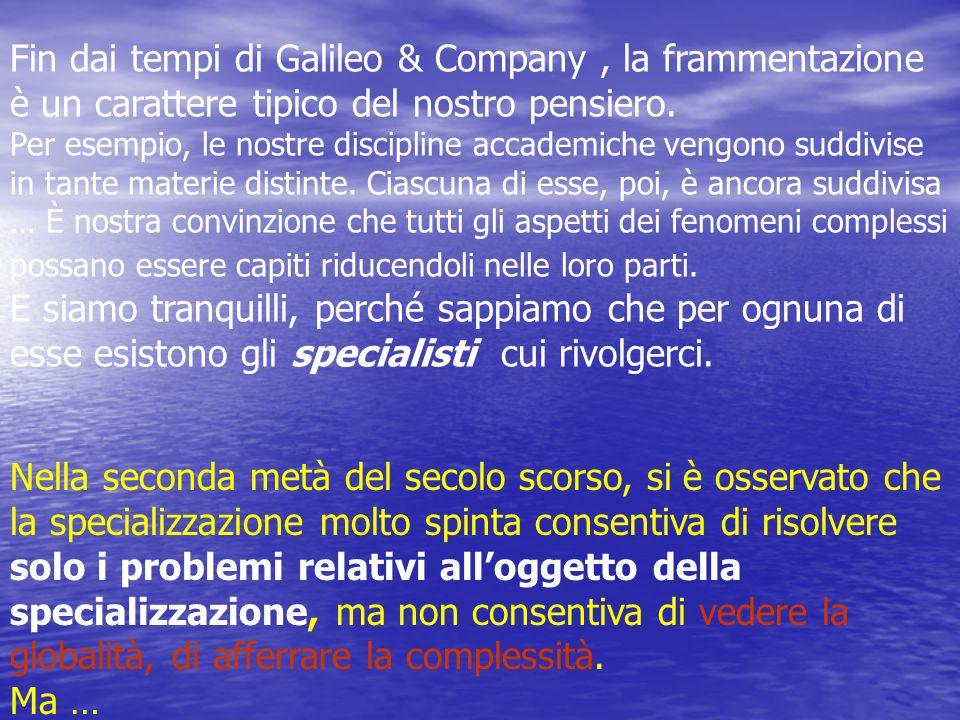 Fin dai tempi di Galileo & Company, la frammentazione è un carattere tipico del nostro pensiero. Per esempio, le nostre discipline accademiche vengono