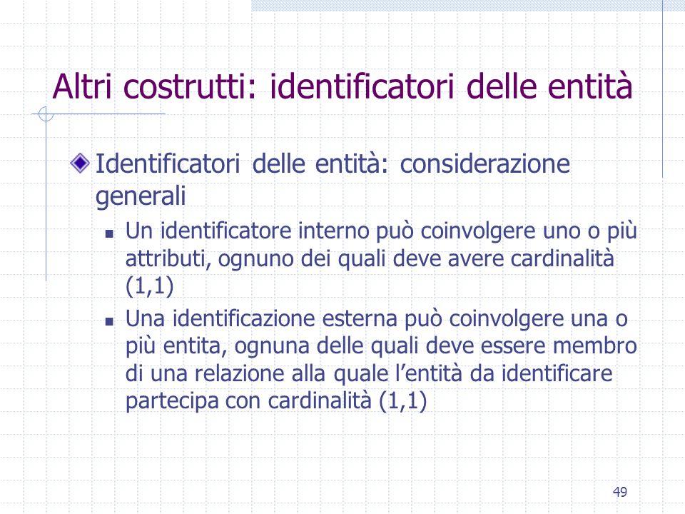 49 Altri costrutti: identificatori delle entità Identificatori delle entità: considerazione generali Un identificatore interno può coinvolgere uno o p