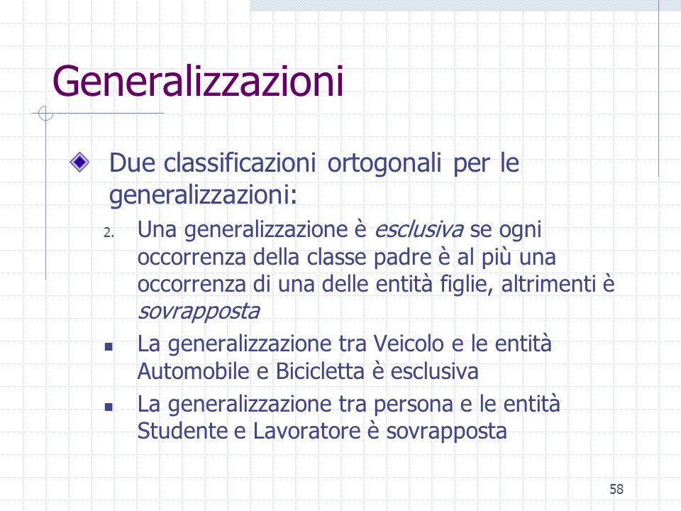 58 Generalizzazioni Due classificazioni ortogonali per le generalizzazioni: 2. Una generalizzazione è esclusiva se ogni occorrenza della classe padre