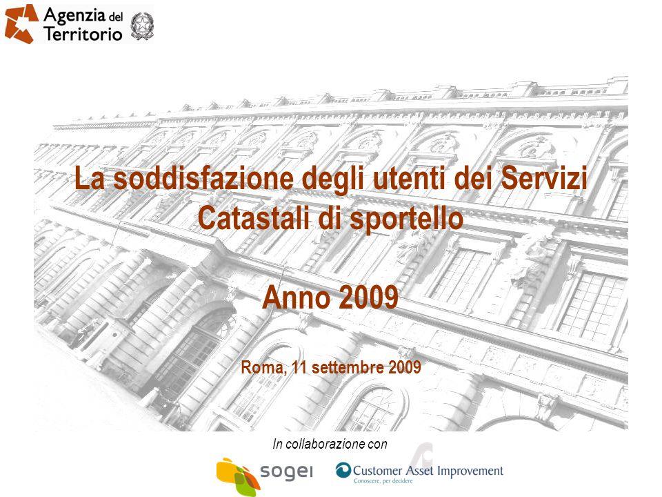 La soddisfazione degli utenti dei Servizi Catastali di sportello Anno 2009 Roma, 11 settembre 2009 In collaborazione con