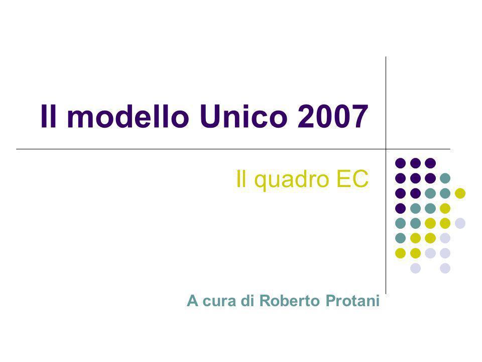 Il modello Unico 2007 Il quadro EC A cura di Roberto Protani