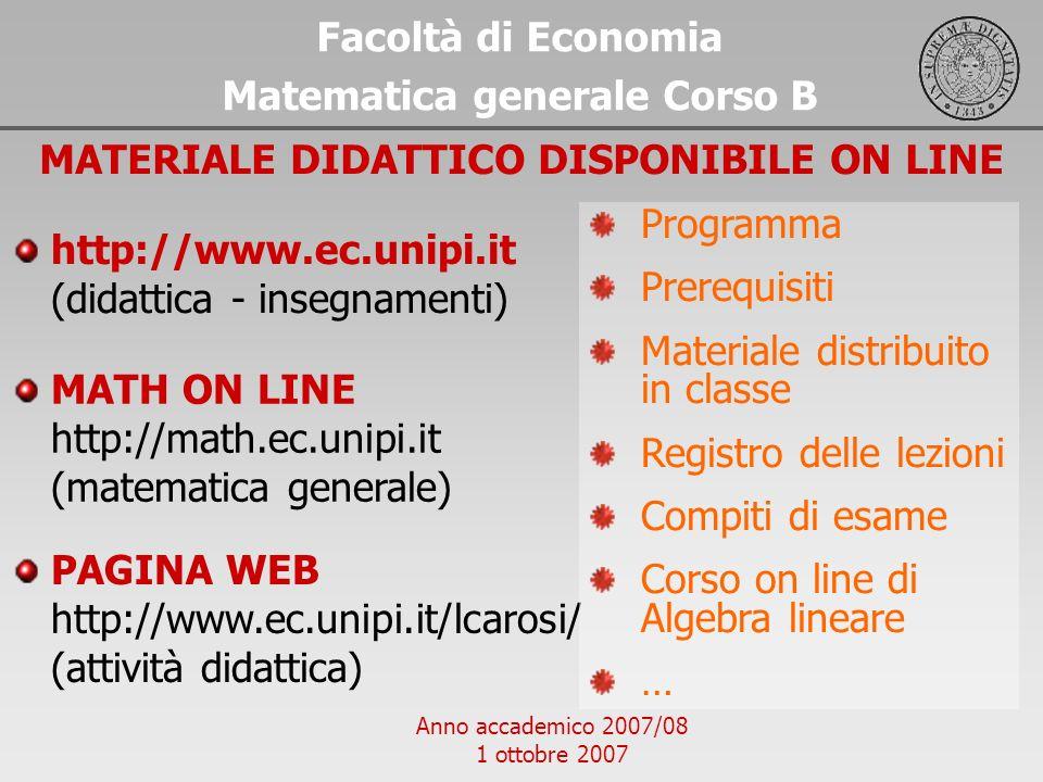 Anno accademico 2007/08 1 ottobre 2007 Facoltà di Economia Matematica generale Corso B http://www.ec.unipi.it (didattica - insegnamenti) MATERIALE DID
