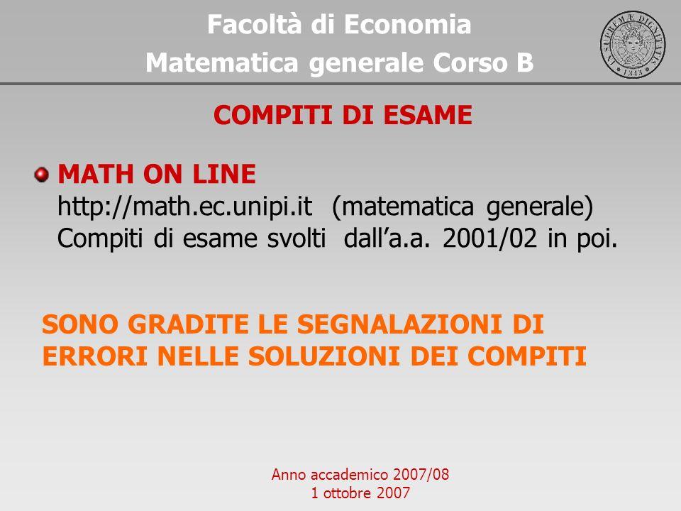 Anno accademico 2007/08 1 ottobre 2007 Facoltà di Economia Matematica generale Corso B MATH ON LINE http://math.ec.unipi.it (matematica generale) Comp