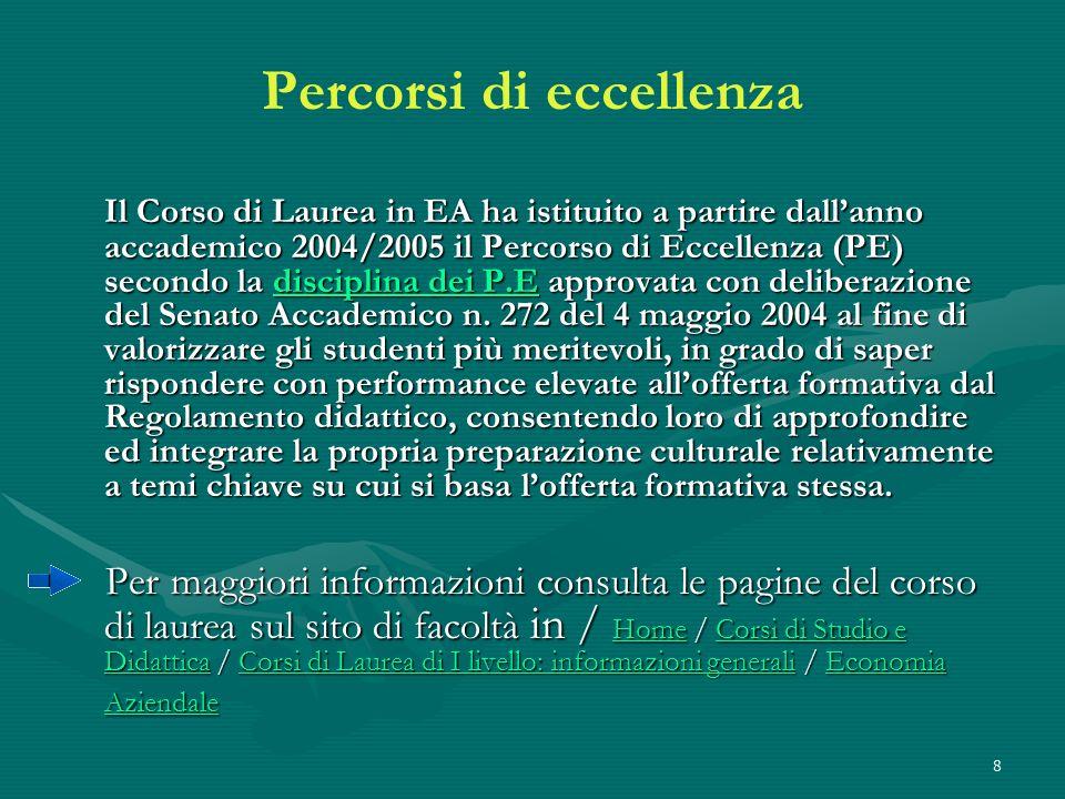 8 Percorsi di eccellenza Il Corso di Laurea in EA ha istituito a partire dallanno accademico 2004/2005 il Percorso di Eccellenza (PE) secondo la disci