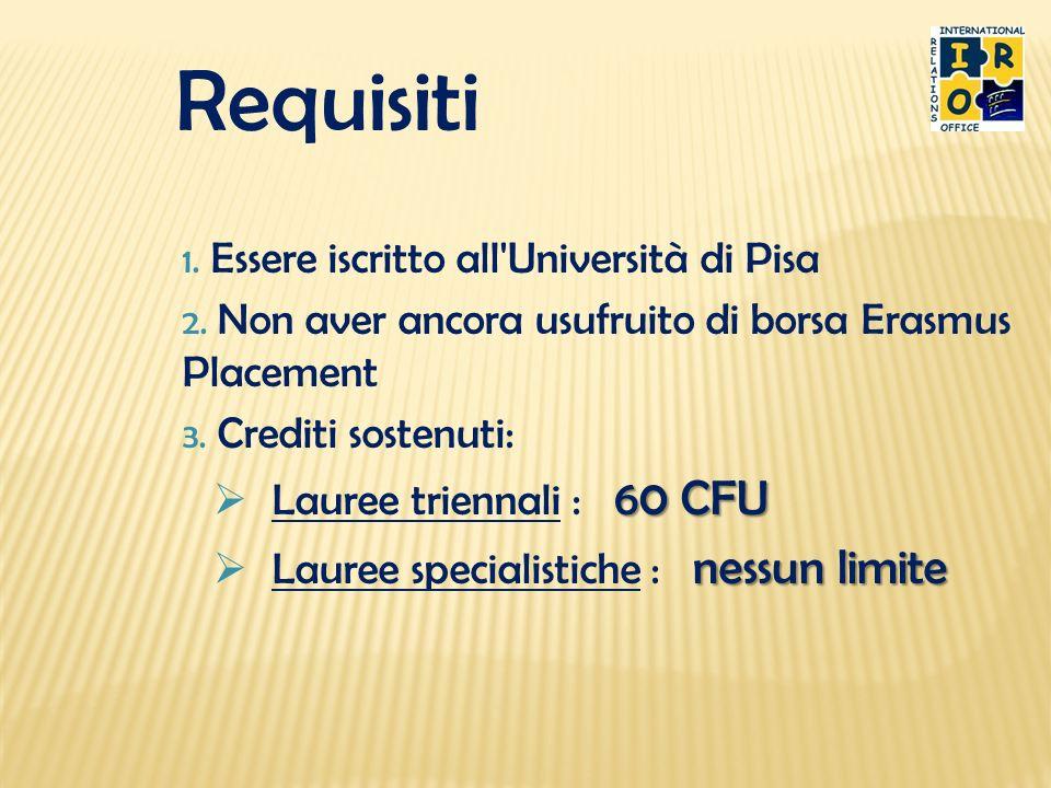 Requisiti 1. Essere iscritto all'Università di Pisa 2. Non aver ancora usufruito di borsa Erasmus Placement 3. Crediti sostenuti: 60 CFU Lauree trienn