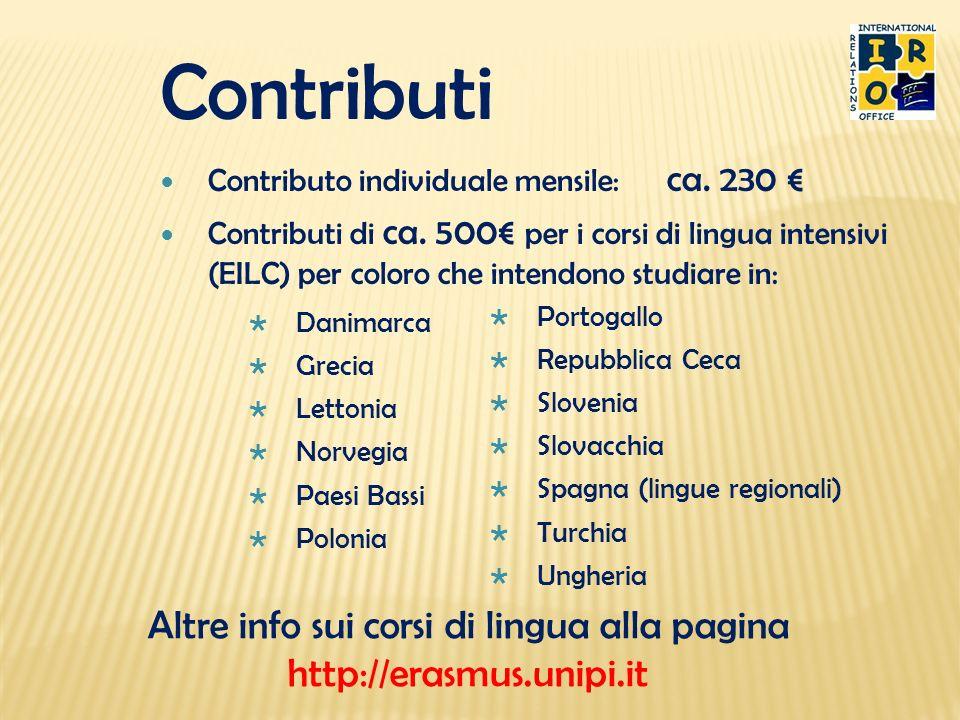 Contributi Contributo individuale mensile: ca. 230 Contributi di ca. 500 per i corsi di lingua intensivi (EILC) per coloro che intendono studiare in: