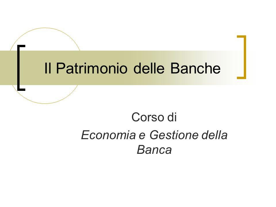 Il Patrimonio delle Banche Corso di Economia e Gestione della Banca