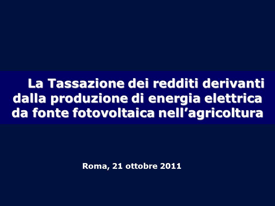 La Tassazione dei redditi derivanti dalla produzione di energia elettrica da fonte fotovoltaica nellagricoltura Roma, 21 ottobre 2011
