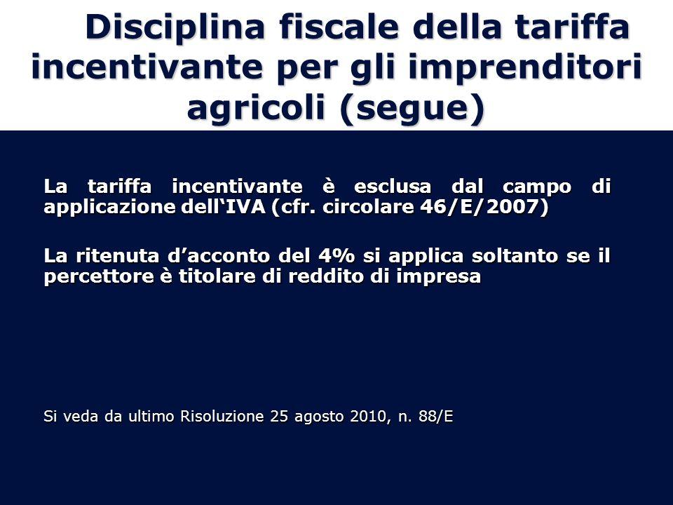 Disciplina fiscale della tariffa incentivante per gli imprenditori agricoli (segue) La tariffa incentivante è esclusa dal campo di applicazione dellIVA (cfr.