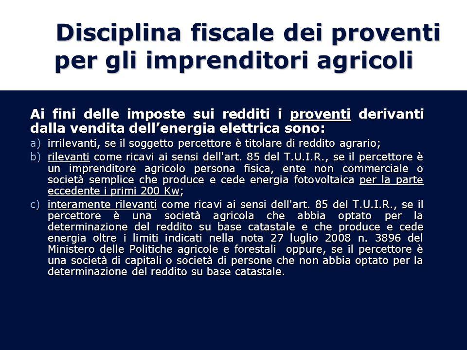 Disciplina fiscale dei proventi per gli imprenditori agricoli Ai fini delle imposte sui redditi i proventi derivanti dalla vendita dellenergia elettri