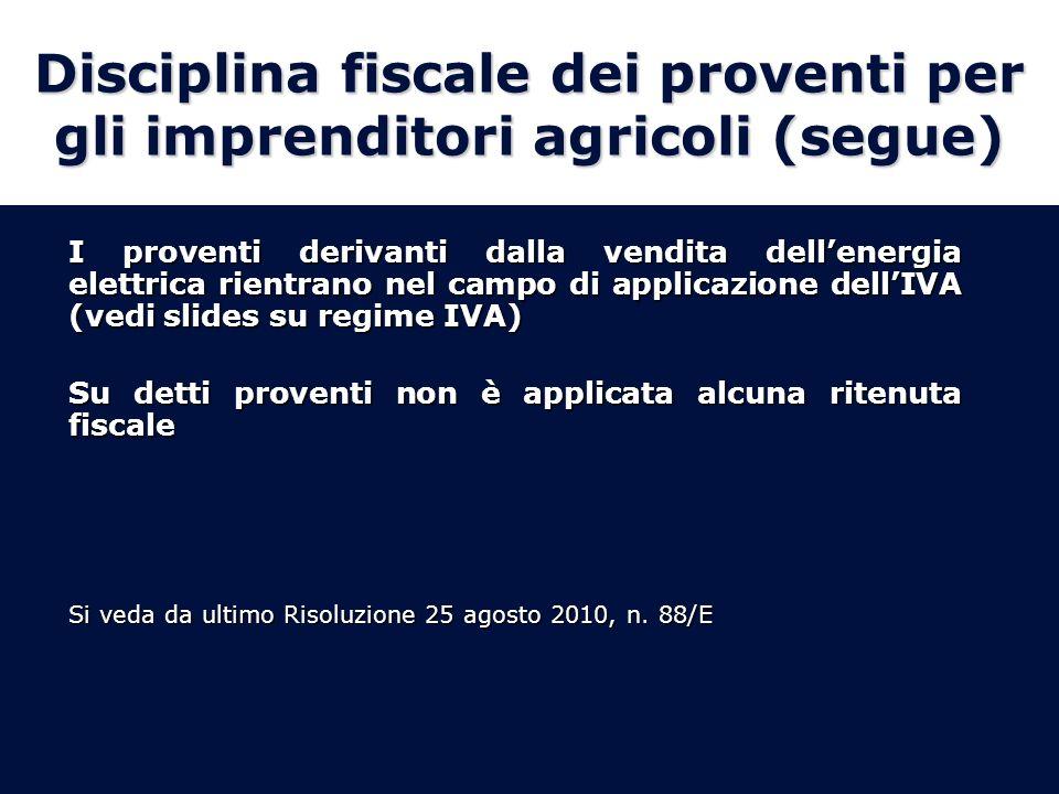 Disciplina fiscale dei proventi per gli imprenditori agricoli (segue) I proventi derivanti dalla vendita dellenergia elettrica rientrano nel campo di