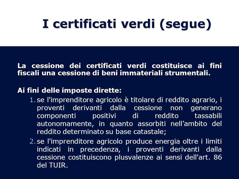 I certificati verdi (segue) La cessione dei certificati verdi costituisce ai fini fiscali una cessione di beni immateriali strumentali. Ai fini delle