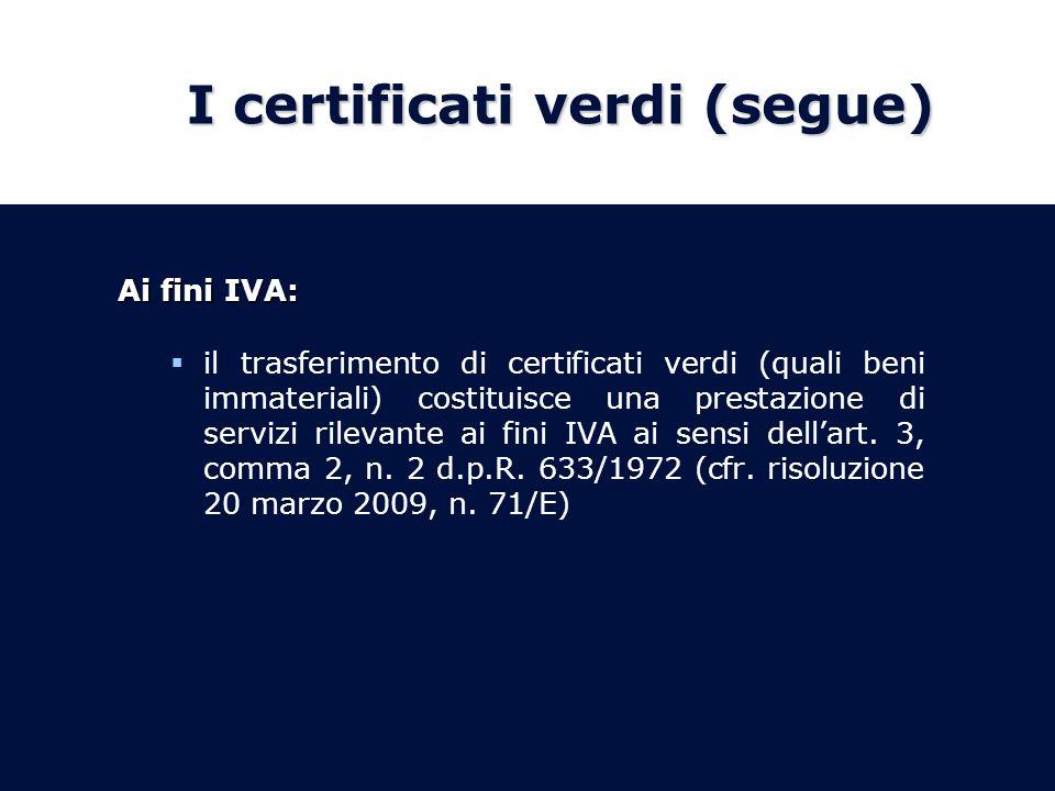 I certificati verdi (segue) Ai fini IVA: il trasferimento di certificati verdi (quali beni immateriali) costituisce una prestazione di servizi rilevante ai fini IVA ai sensi dellart.