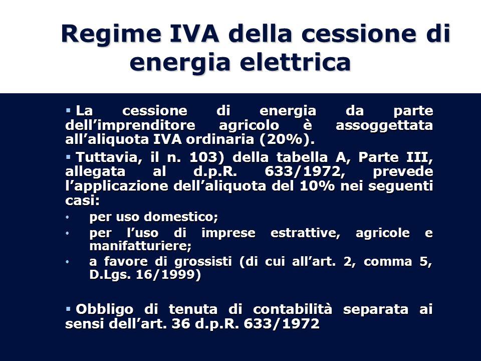 Regime IVA della cessione di energia elettrica La cessione di energia da parte dellimprenditore agricolo è assoggettata allaliquota IVA ordinaria (20%).
