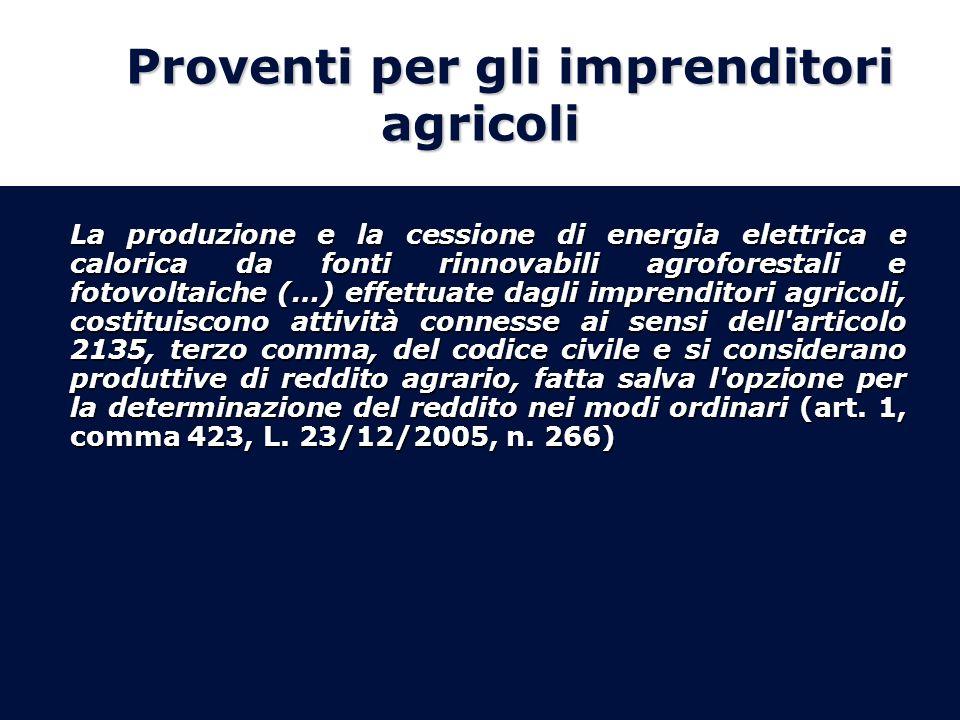 Proventi per gli imprenditori agricoli La produzione e la cessione di energia elettrica e calorica da fonti rinnovabili agroforestali e fotovoltaiche