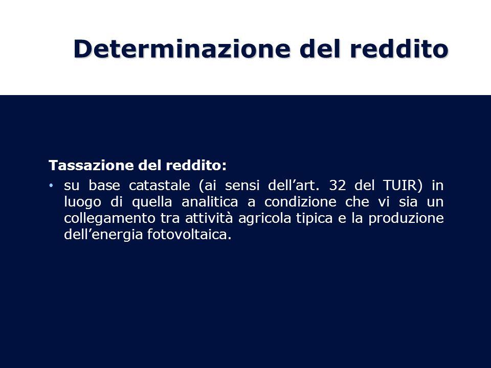Determinazione del reddito Tassazione del reddito: su base catastale (ai sensi dellart. 32 del TUIR) in luogo di quella analitica a condizione che vi
