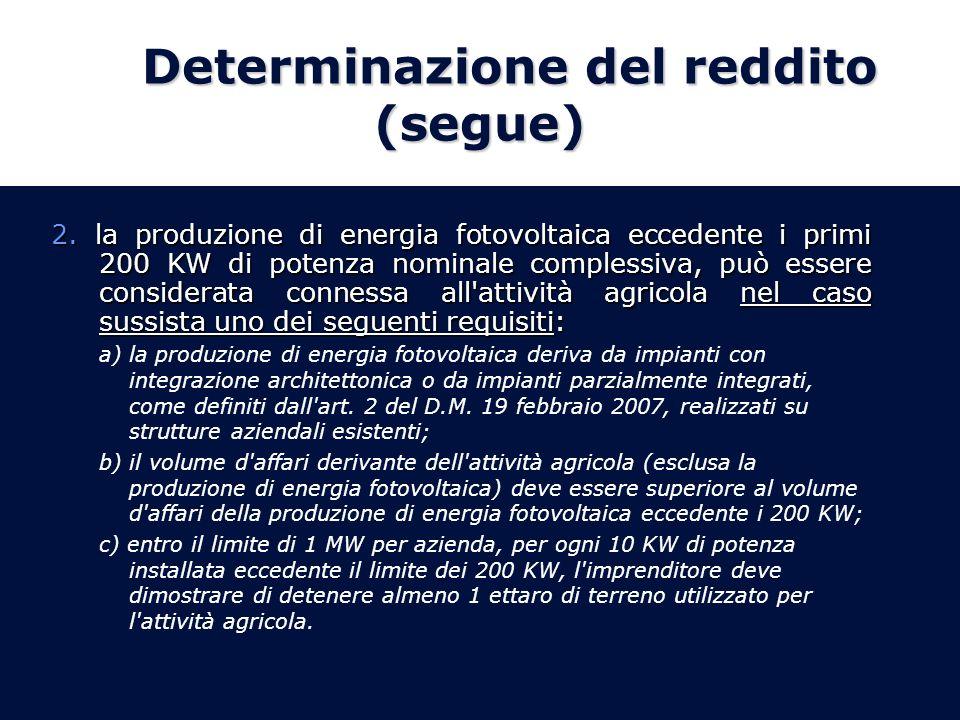 Determinazione del reddito (segue) 2. la produzione di energia fotovoltaica eccedente i primi 200 KW di potenza nominale complessiva, può essere consi