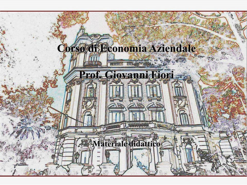 Corso di Economia Aziendale Prof. Giovanni Fiori Materiale didattico