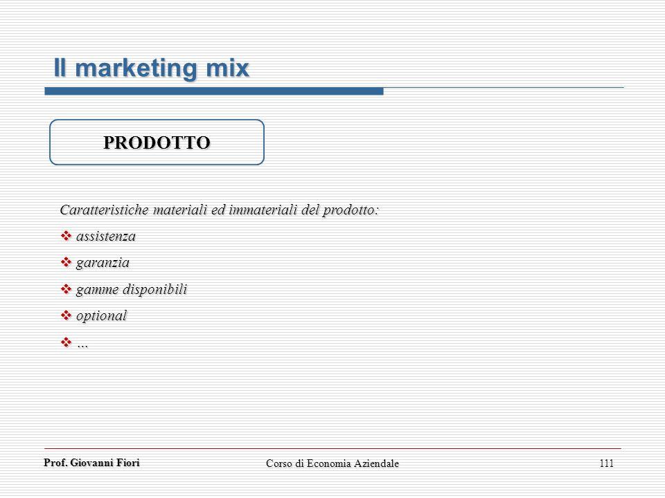 Prof. Giovanni Fiori Corso di Economia Aziendale111 Il marketing mix PRODOTTO Caratteristiche materiali ed immateriali del prodotto: assistenza assist