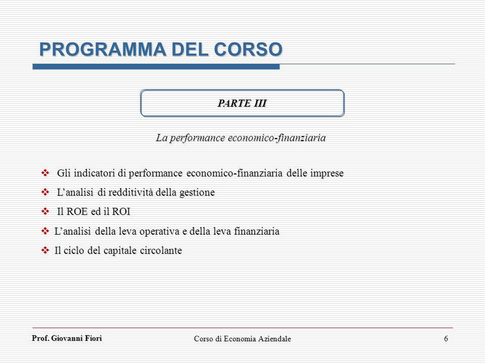 Prof. Giovanni Fiori Corso di Economia Aziendale6 PROGRAMMA DEL CORSO PARTE III La performance economico-finanziaria Gli indicatori di performance eco