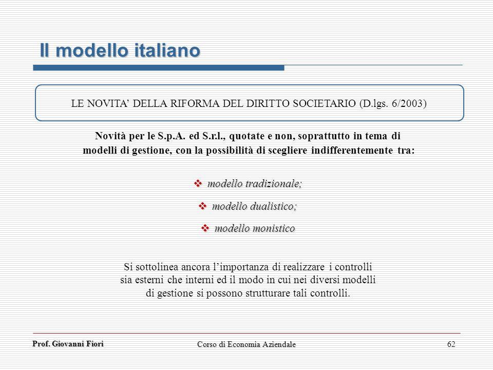 Prof. Giovanni Fiori Corso di Economia Aziendale62 Il modello italiano LE NOVITA DELLA RIFORMA DEL DIRITTO SOCIETARIO (D.lgs. 6/2003) modello tradizio