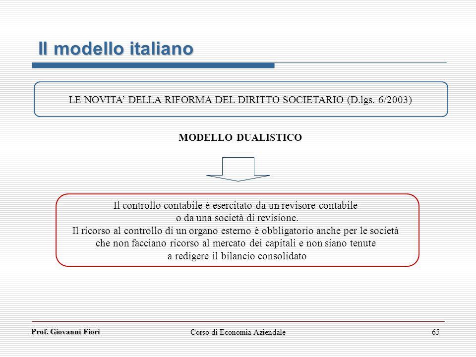 Prof. Giovanni Fiori Corso di Economia Aziendale65 Il modello italiano LE NOVITA DELLA RIFORMA DEL DIRITTO SOCIETARIO (D.lgs. 6/2003) MODELLO DUALISTI
