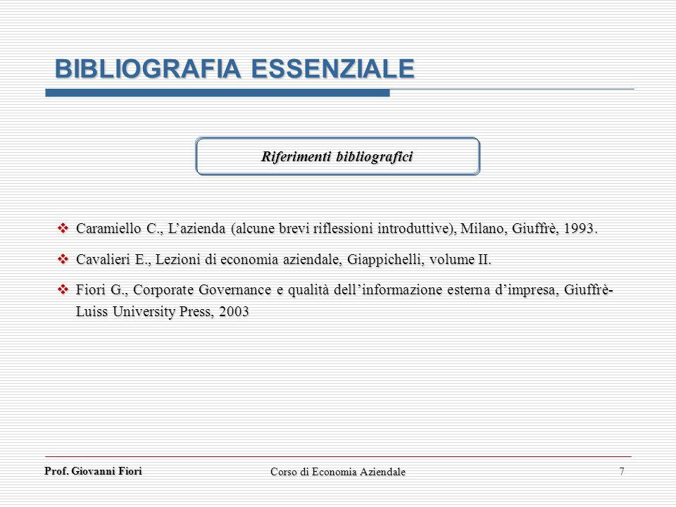 Prof. Giovanni Fiori Corso di Economia Aziendale7 BIBLIOGRAFIA ESSENZIALE Riferimenti bibliografici Caramiello C., Lazienda (alcune brevi riflessioni