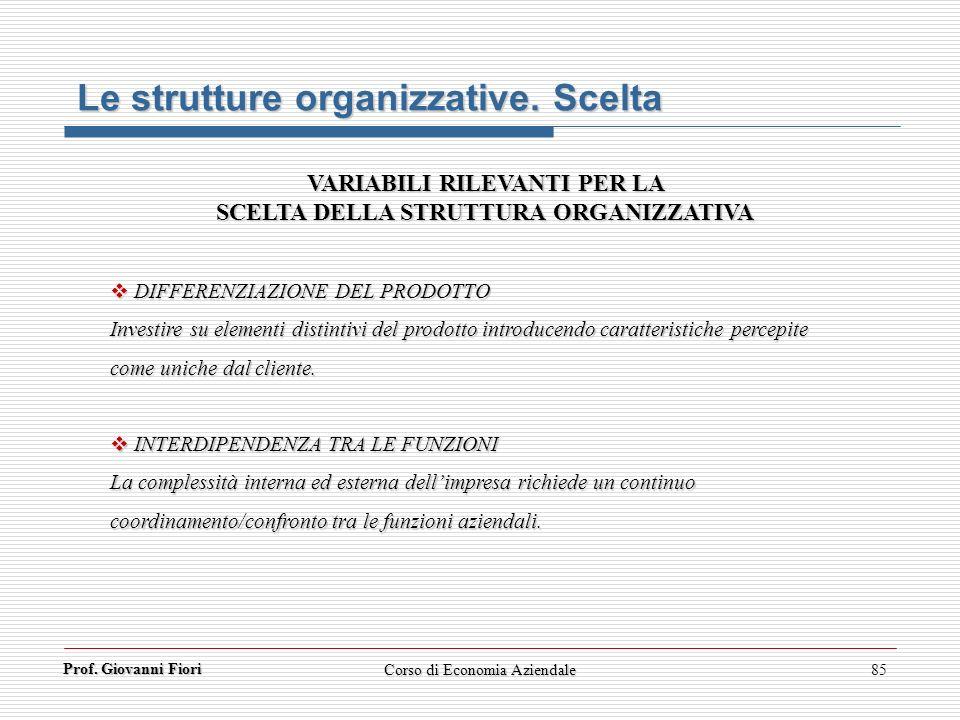Prof. Giovanni Fiori Corso di Economia Aziendale85 Le strutture organizzative. Scelta VARIABILI RILEVANTI PER LA SCELTA DELLA STRUTTURA ORGANIZZATIVA