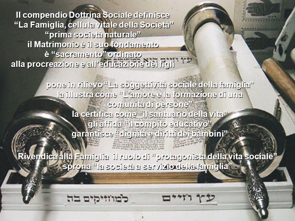 Il compendio Dottrina Sociale definisce La Famiglia, cellula vitale della Società La Famiglia, cellula vitale della Società prima società naturale il